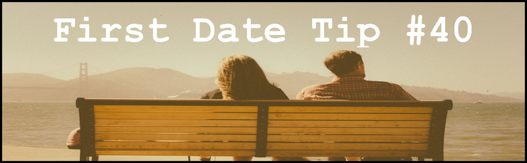 first date tip #40