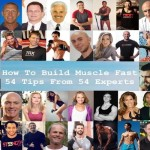 How To Build Muscle Fast: 54 Tips From 54 Experts