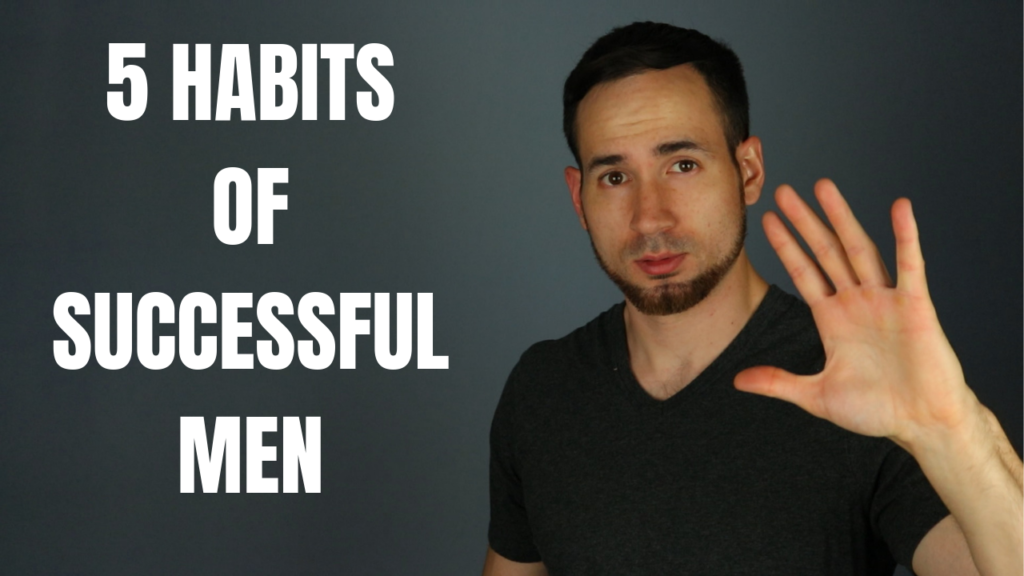 TOP 5 HABITS OF INCREDIBLY SUCCESSFUL MEN