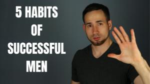 TOP 5 HABITS OF INCREDIBLY SUCCESSFUL MEN
